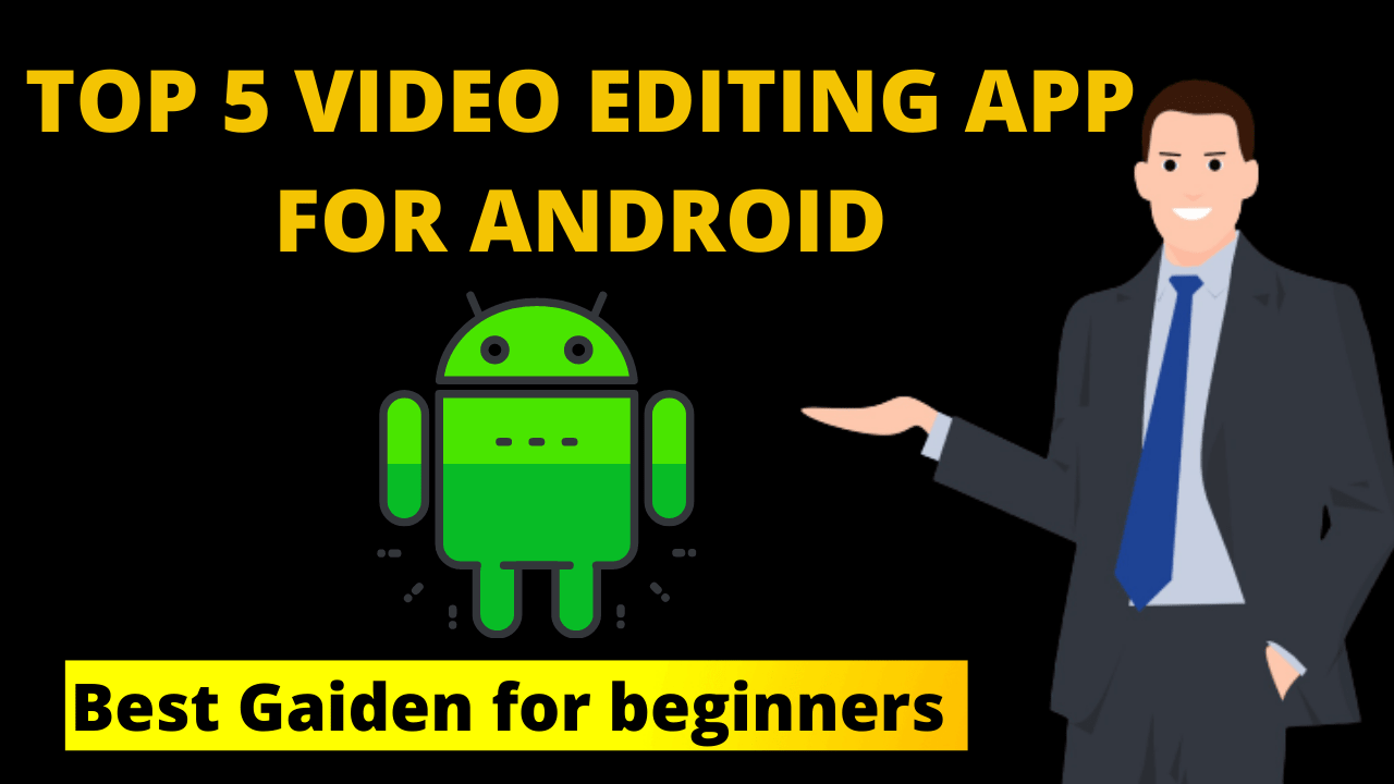 Top 5 video editing app for android